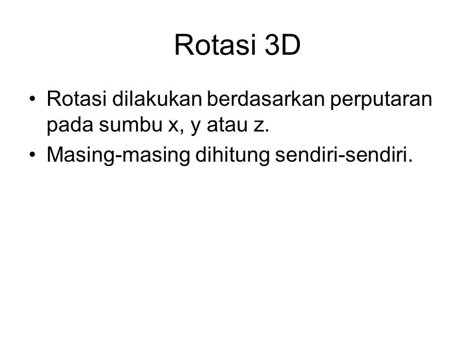 Rotasi 3D Rotasi dilakukan berdasarkan perputaran pada sumbu x, y atau z.