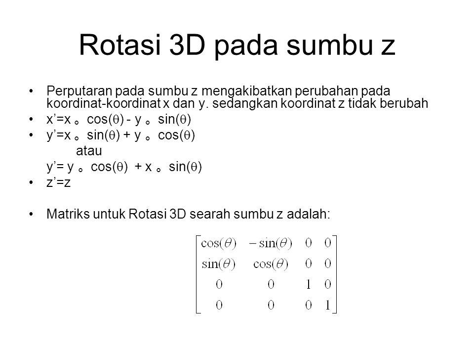 Rotasi 3D pada sumbu z Perputaran pada sumbu z mengakibatkan perubahan pada koordinat-koordinat x dan y. sedangkan koordinat z tidak berubah.