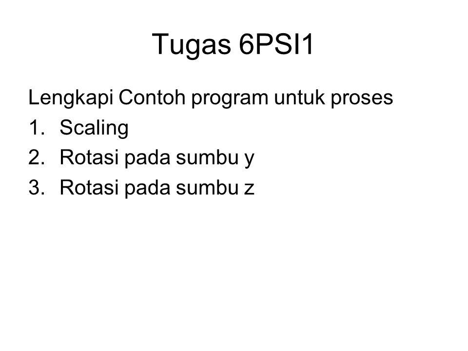 Tugas 6PSI1 Lengkapi Contoh program untuk proses Scaling