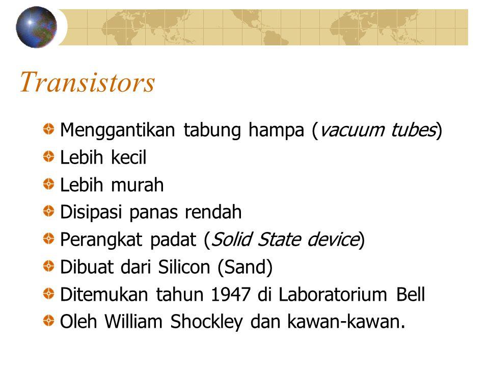 Transistors Menggantikan tabung hampa (vacuum tubes) Lebih kecil