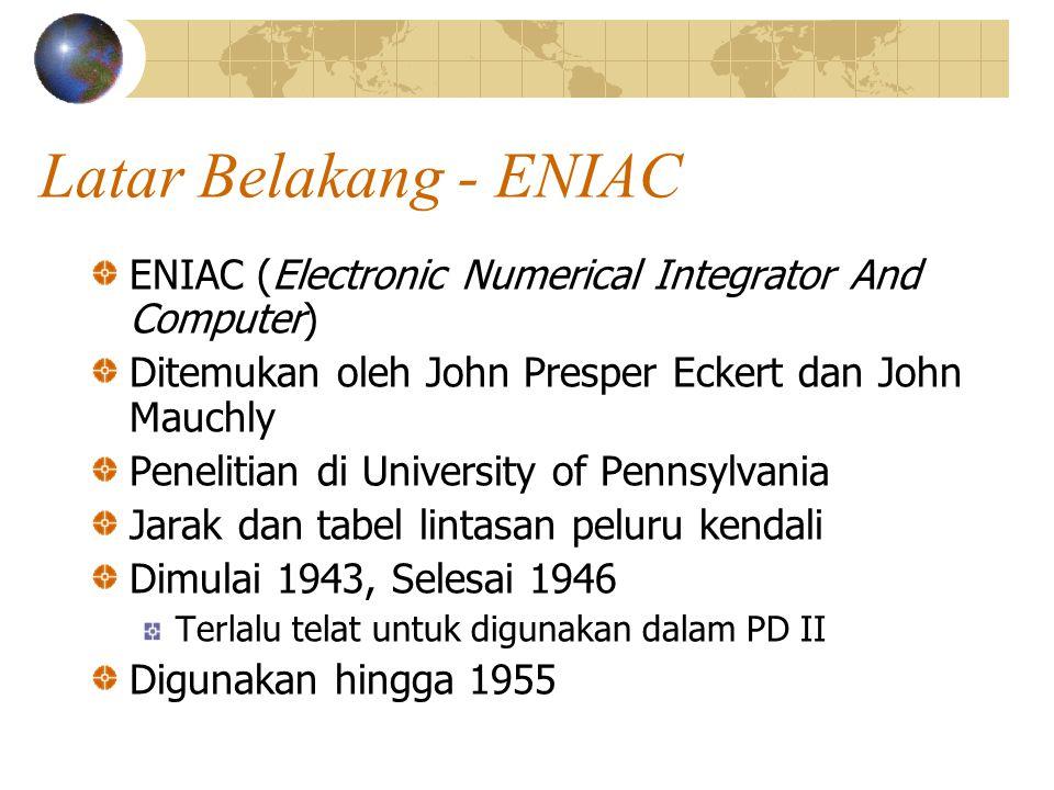 Latar Belakang - ENIAC ENIAC (Electronic Numerical Integrator And Computer) Ditemukan oleh John Presper Eckert dan John Mauchly.