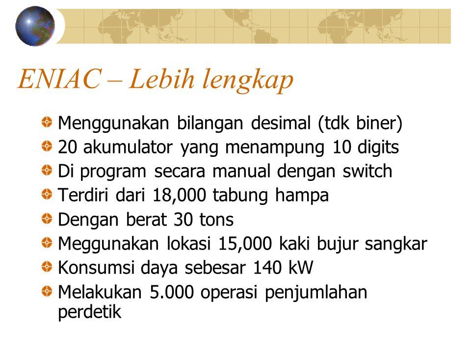 ENIAC – Lebih lengkap Menggunakan bilangan desimal (tdk biner)