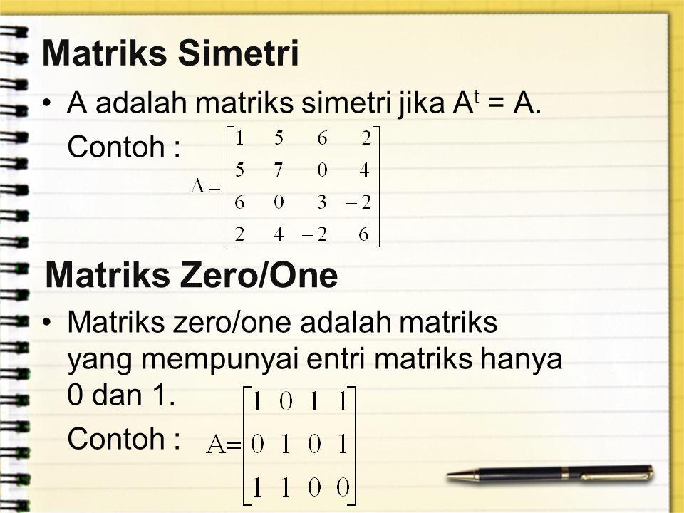 Matriks Simetri Matriks Zero/One A adalah matriks simetri jika At = A.