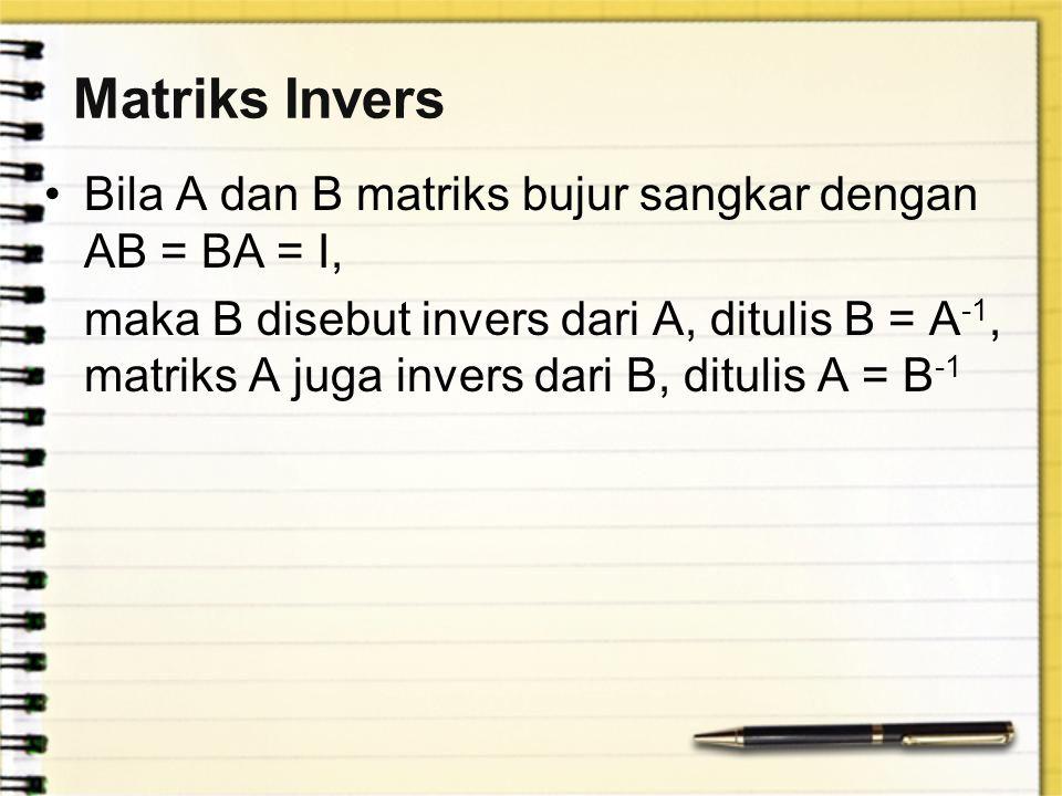 Matriks Invers Bila A dan B matriks bujur sangkar dengan AB = BA = I,