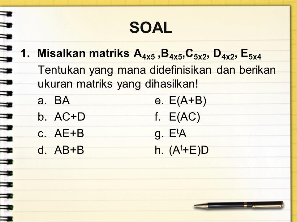 SOAL Misalkan matriks A4x5 ,B4x5,C5x2, D4x2, E5x4