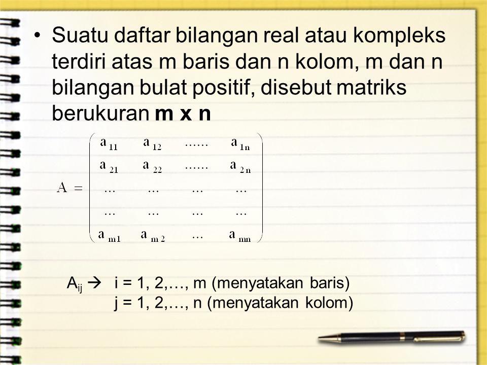 Suatu daftar bilangan real atau kompleks terdiri atas m baris dan n kolom, m dan n bilangan bulat positif, disebut matriks berukuran m x n