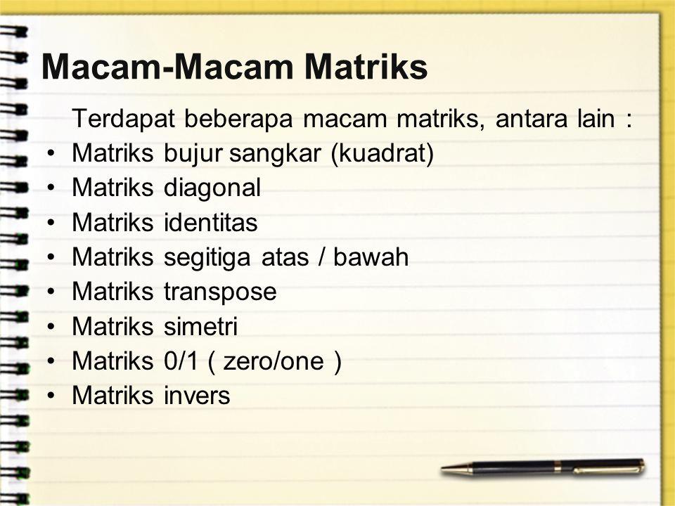 Macam-Macam Matriks Terdapat beberapa macam matriks, antara lain :