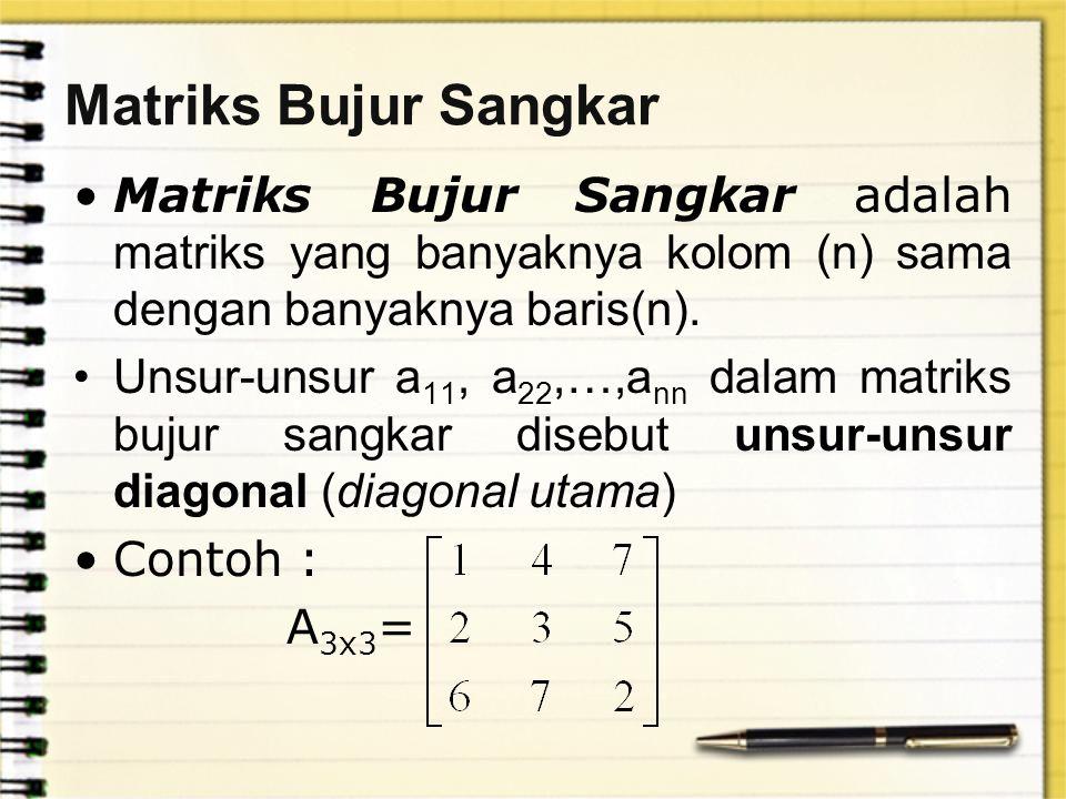 Matriks Bujur Sangkar Matriks Bujur Sangkar adalah matriks yang banyaknya kolom (n) sama dengan banyaknya baris(n).