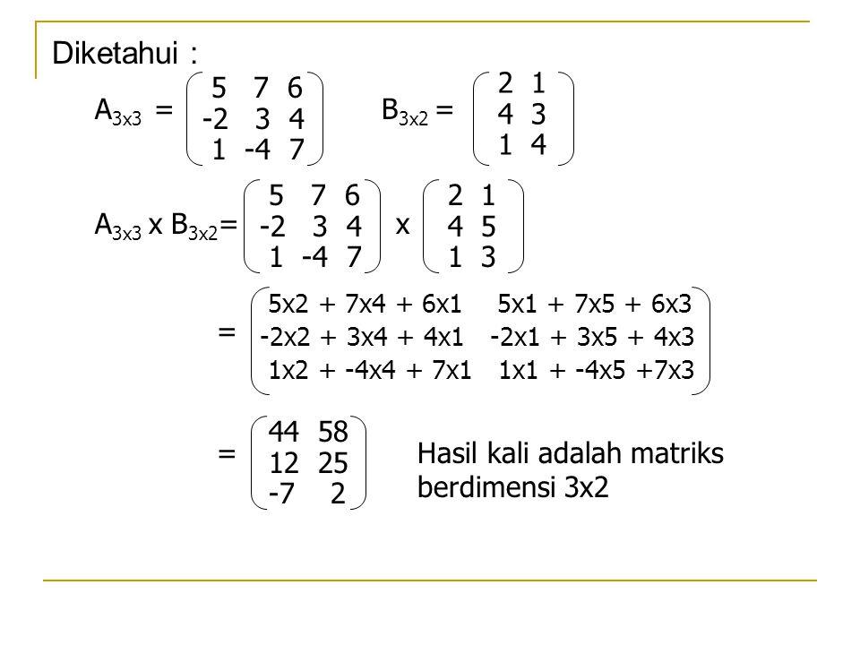 Diketahui : 5 7 6. -2 3 4. 1 -4 7. 2 1. 4 3. 1 4. A3x3 = B3x2 = 5 7 6. -2 3 4.