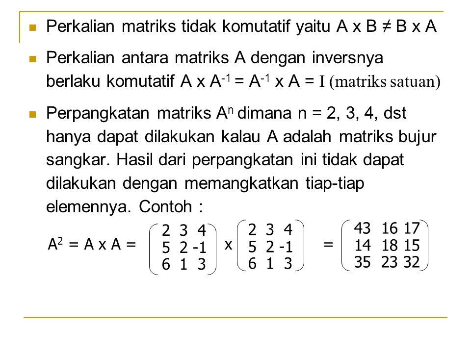 Perkalian matriks tidak komutatif yaitu A x B ≠ B x A