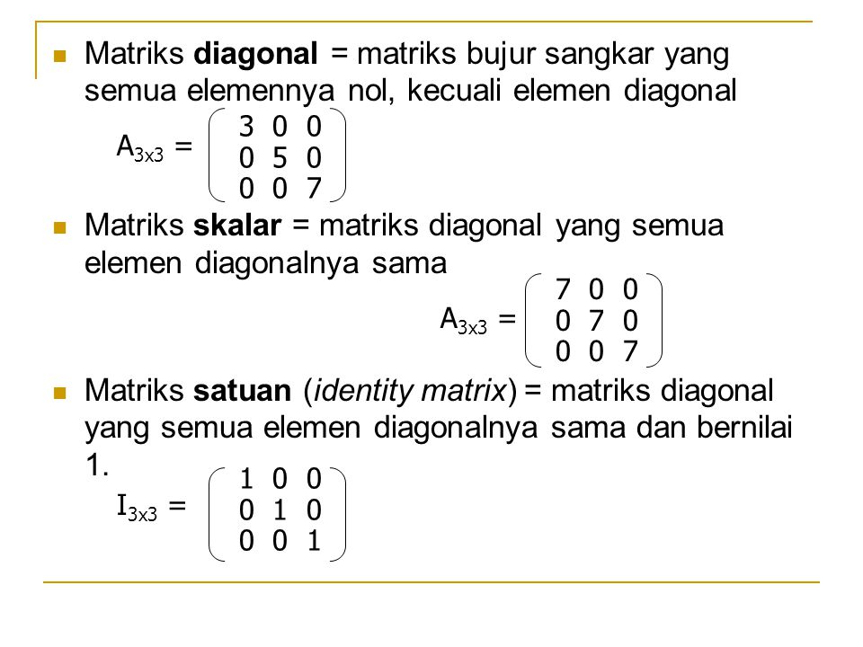 Matriks skalar = matriks diagonal yang semua elemen diagonalnya sama