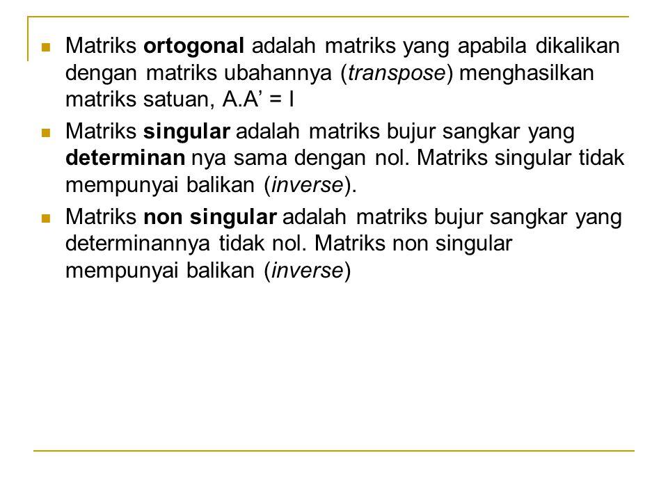 Matriks ortogonal adalah matriks yang apabila dikalikan dengan matriks ubahannya (transpose) menghasilkan matriks satuan, A.A' = I