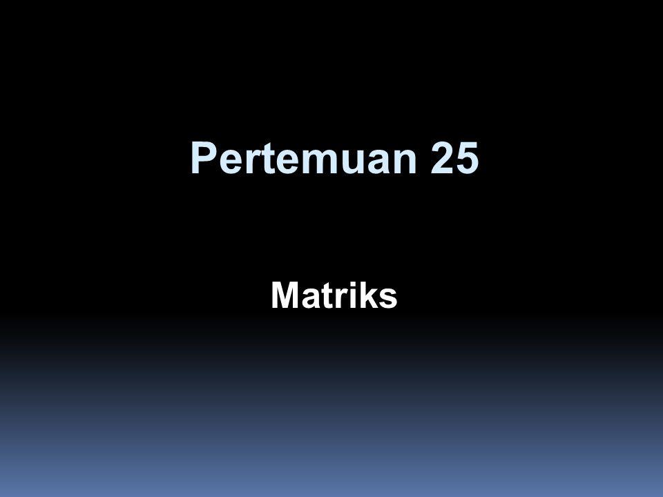 Pertemuan 25 Matriks