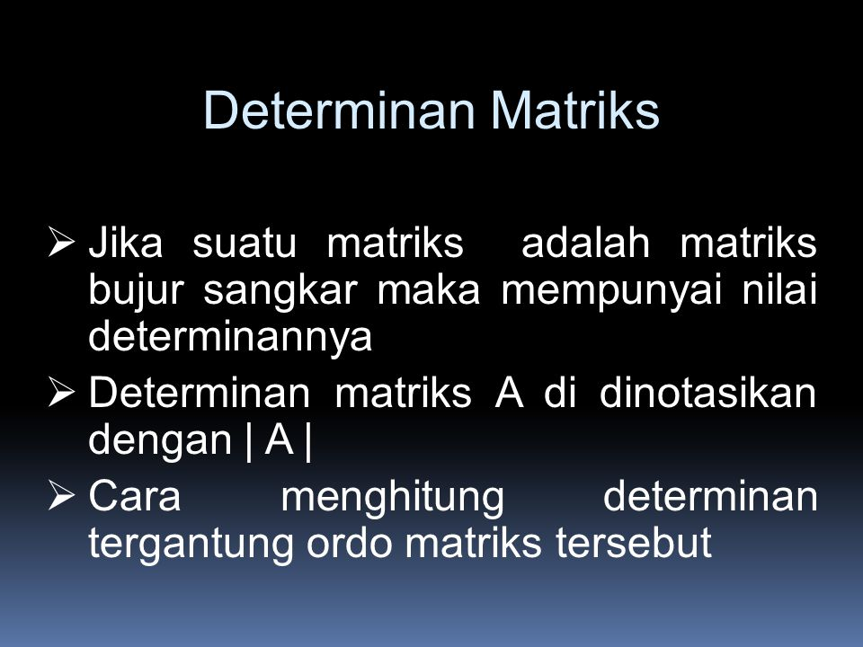 Determinan Matriks Jika suatu matriks adalah matriks bujur sangkar maka mempunyai nilai determinannya.