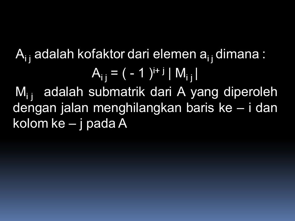 Ai j adalah kofaktor dari elemen ai j dimana :