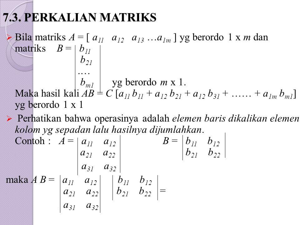 7.3. PERKALIAN MATRIKS
