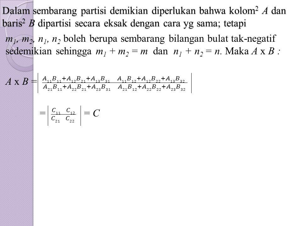 Dalam sembarang partisi demikian diperlukan bahwa kolom2 A dan baris2 B dipartisi secara eksak dengan cara yg sama; tetapi