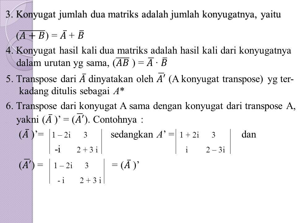 3. Konyugat jumlah dua matriks adalah jumlah konyugatnya, yaitu