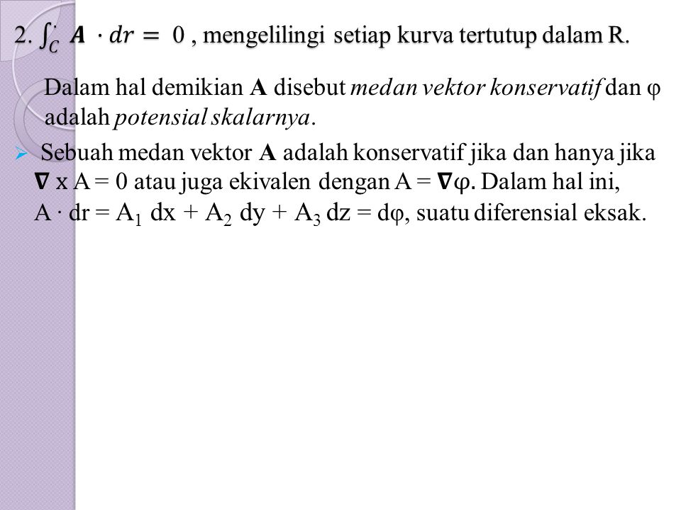 2. 𝐶 . 𝑨 ·𝑑𝑟= 0 , mengelilingi setiap kurva tertutup dalam R.