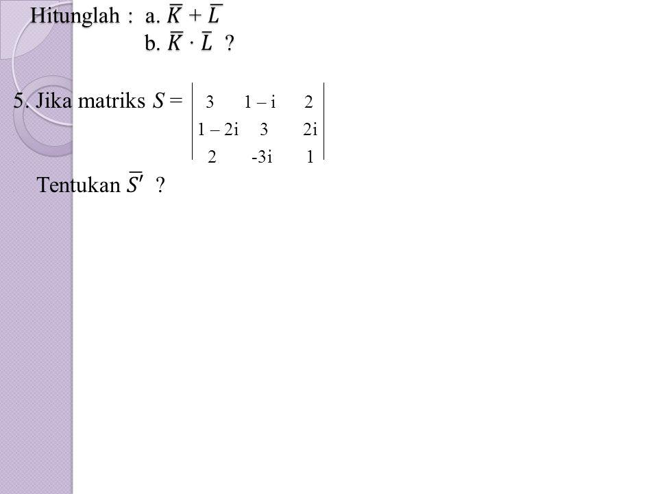 Hitunglah : a. 𝐾 + 𝐿 b. 𝐾 · 𝐿
