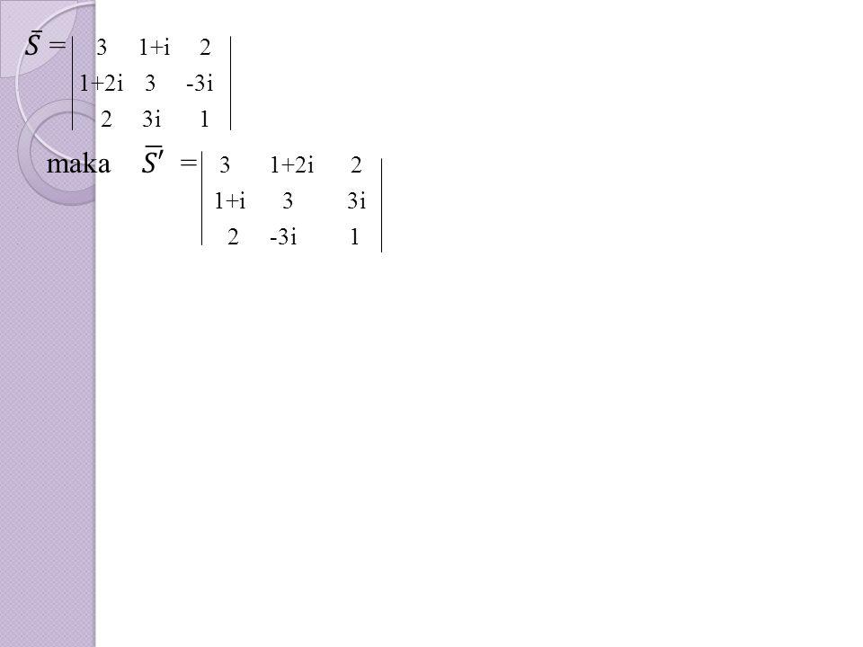 . 𝑆 = 3 1+i 2 . 1+2i 3 -3i . 2 3i 1 maka 𝑆′ = 3 1+2i 2 . 1+i 3 3i . 2 -3i 1
