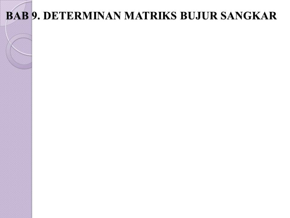 BAB 9. DETERMINAN MATRIKS BUJUR SANGKAR