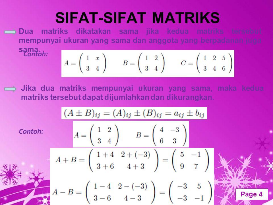 SIFAT-SIFAT MATRIKS Dua matriks dikatakan sama jika kedua matriks tersebut mempunyai ukuran yang sama dan anggota yang berpadanan juga sama.