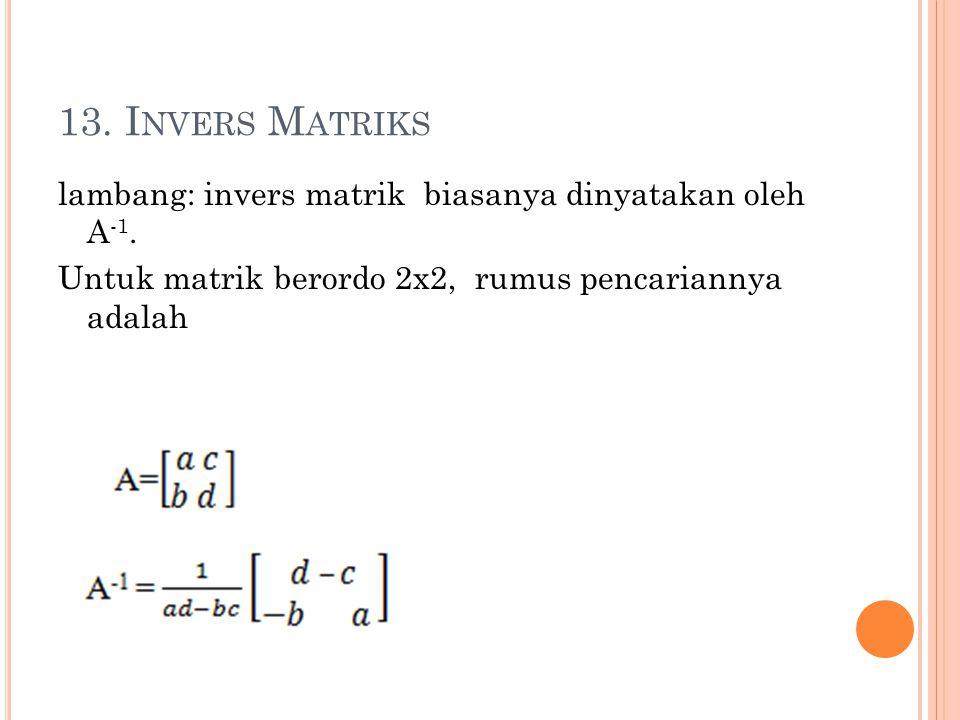 13. Invers Matriks lambang: invers matrik biasanya dinyatakan oleh A-1.