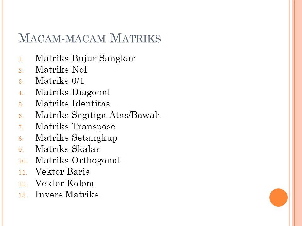 Macam-macam Matriks Matriks Bujur Sangkar Matriks Nol Matriks 0/1