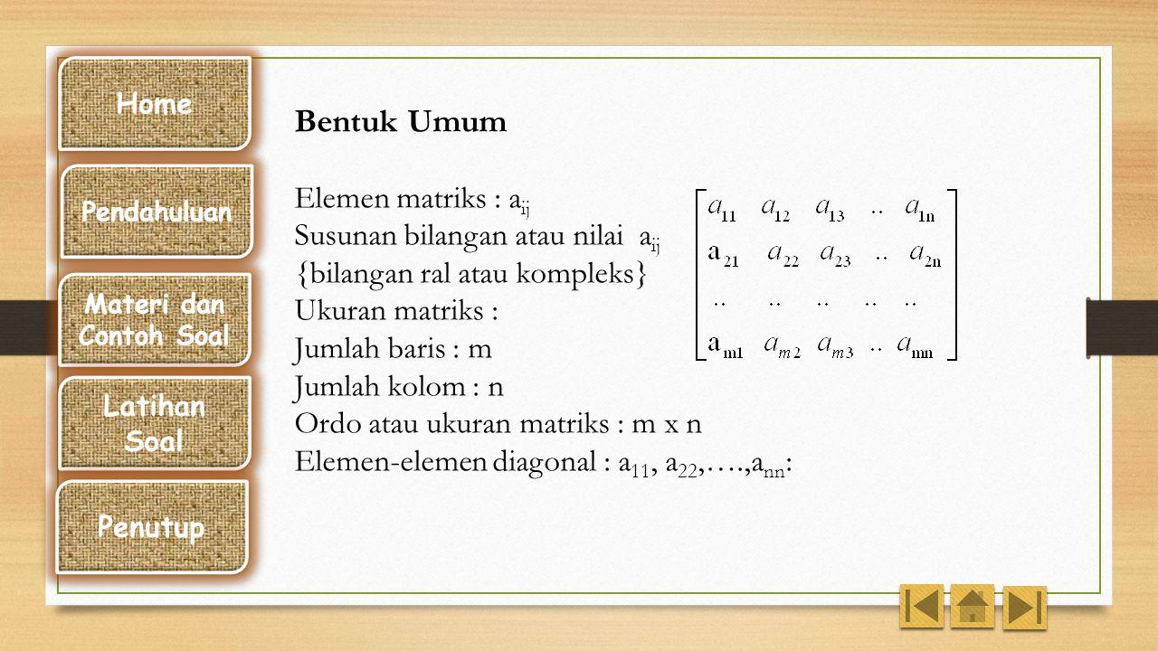 Bentuk Umum Elemen matriks : aij Susunan bilangan atau nilai aij