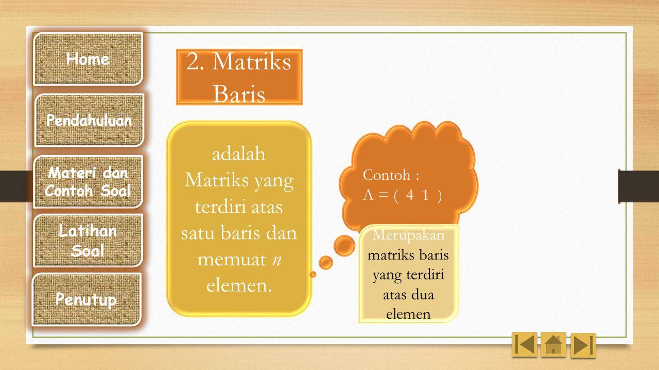 Home 2. Matriks Baris. Pendahuluan. adalah Matriks yang terdiri atas satu baris dan memuat n elemen.