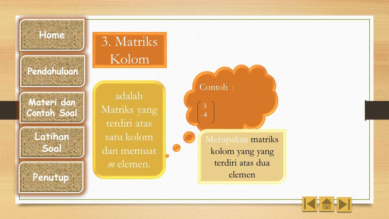 Home 3. Matriks Kolom. Pendahuluan. Contoh : 3. -4. adalah Matriks yang terdiri atas satu kolom dan memuat m elemen.