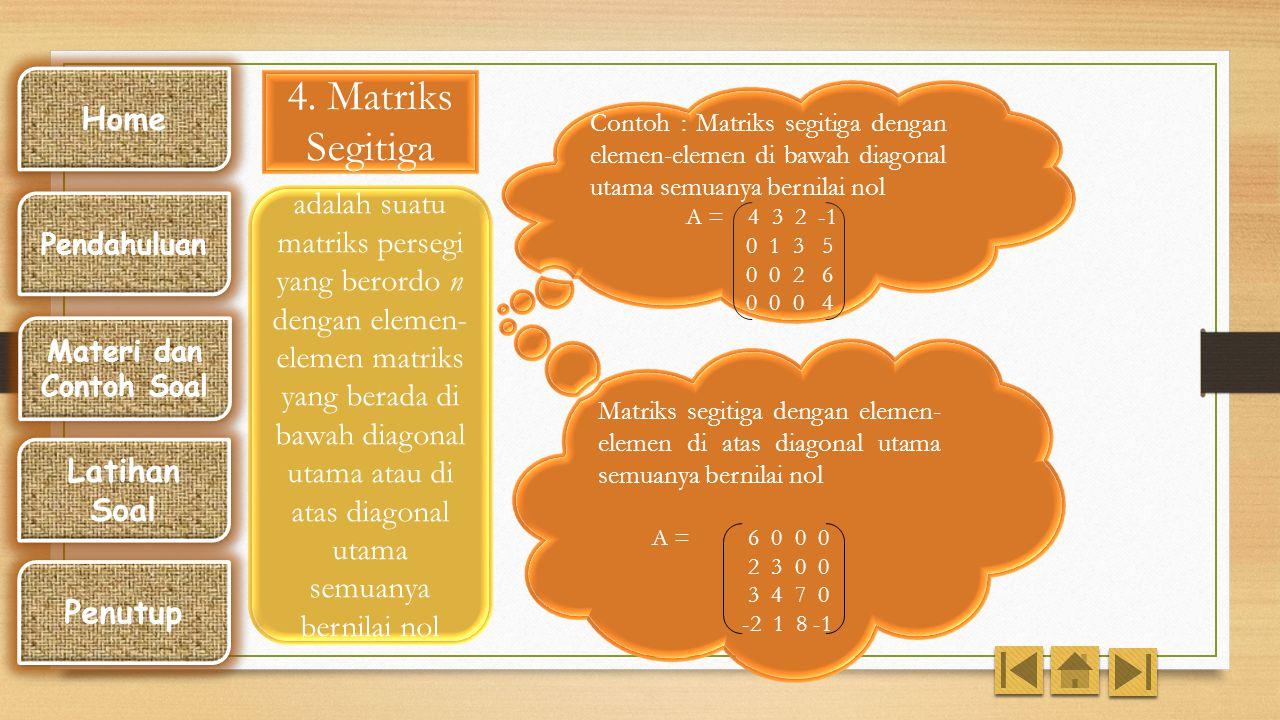 Home 4. Matriks Segitiga. Contoh : Matriks segitiga dengan elemen-elemen di bawah diagonal utama semuanya bernilai nol.
