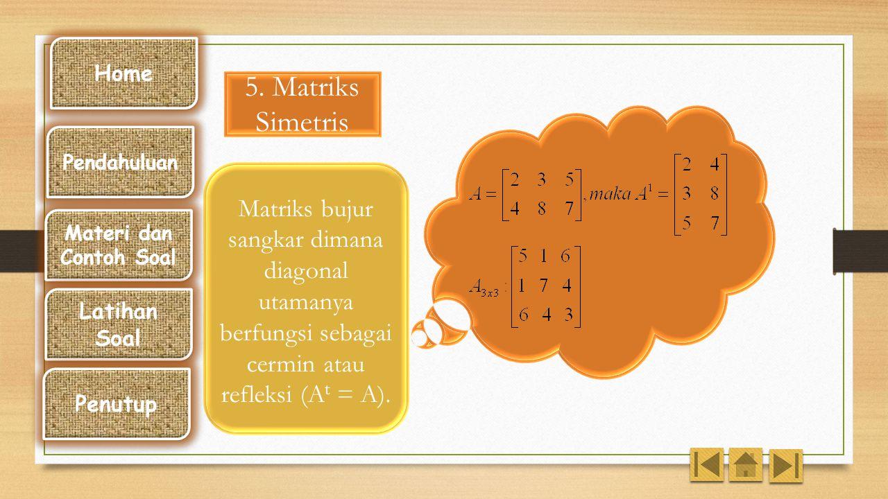 Home 5. Matriks Simetris. Pendahuluan. Matriks bujur sangkar dimana diagonal utamanya berfungsi sebagai cermin atau refleksi (At = A).