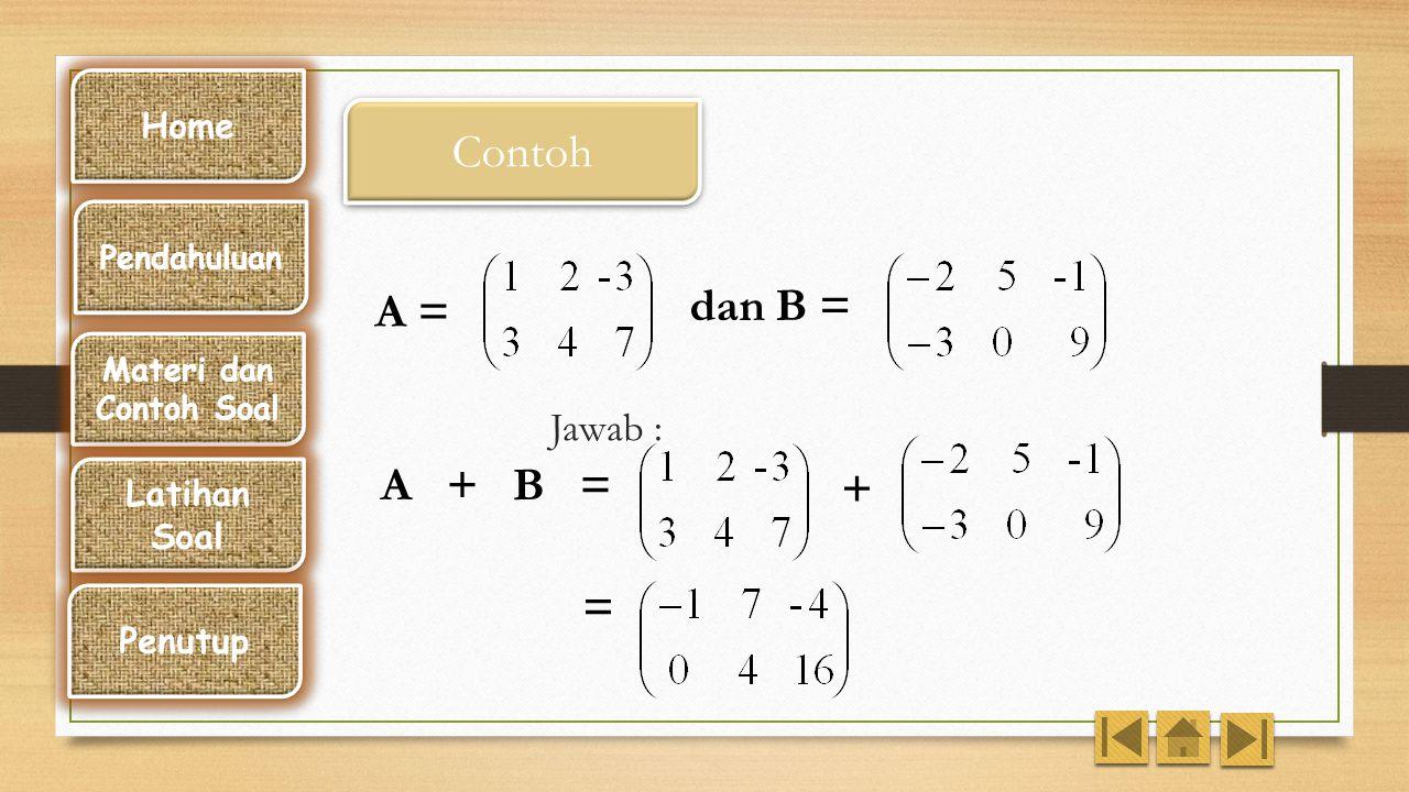 Contoh dan B = A = A + B = + = Jawab : Home Latihan Soal Penutup