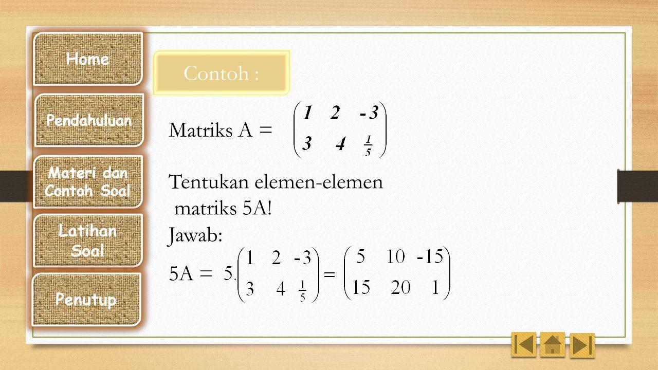 Tentukan elemen-elemen matriks 5A! Jawab: 5A =