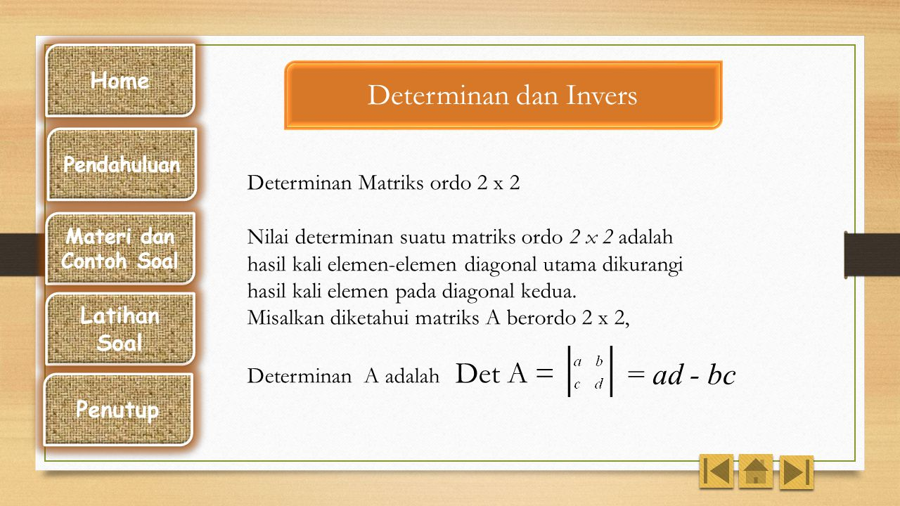 Determinan dan Invers = ad - bc Home Determinan Matriks ordo 2 x 2