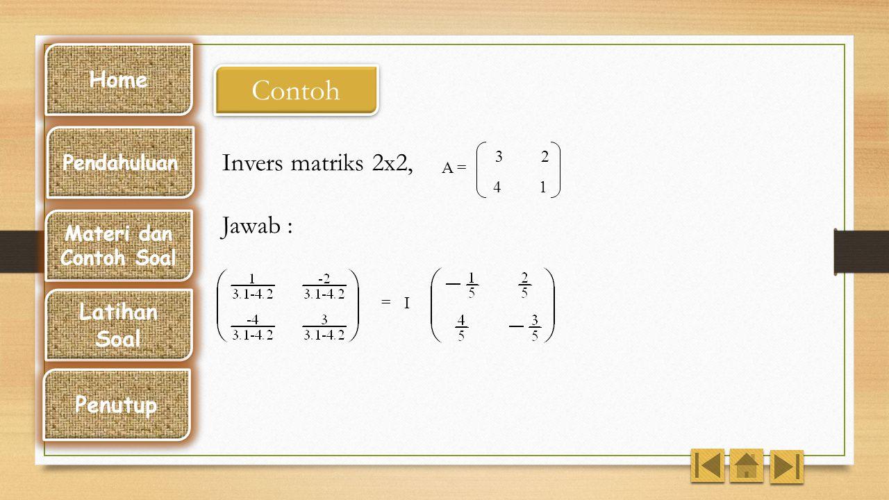 Contoh Invers matriks 2x2, Jawab : Home A-1 Latihan Soal Penutup