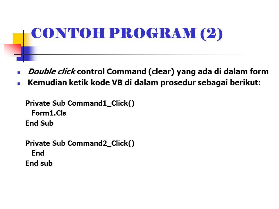 CONTOH PROGRAM (2) Double click control Command (clear) yang ada di dalam form. Kemudian ketik kode VB di dalam prosedur sebagai berikut: