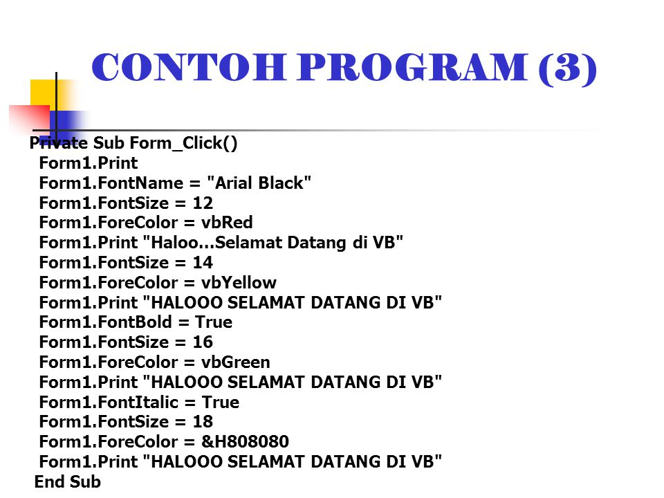 CONTOH PROGRAM (3) Private Sub Form_Click() Form1.Print