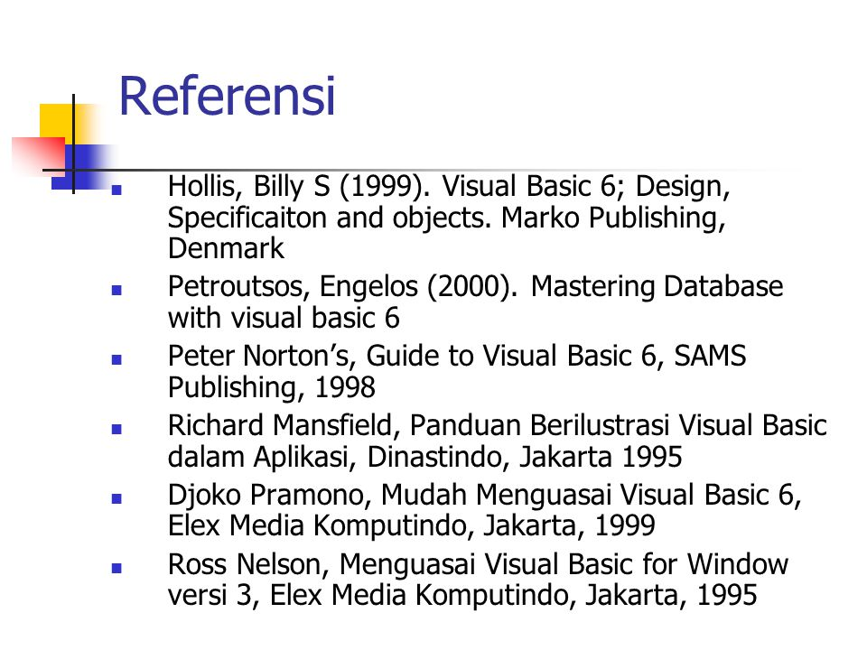 Referensi Hollis, Billy S (1999). Visual Basic 6; Design, Specificaiton and objects. Marko Publishing, Denmark.