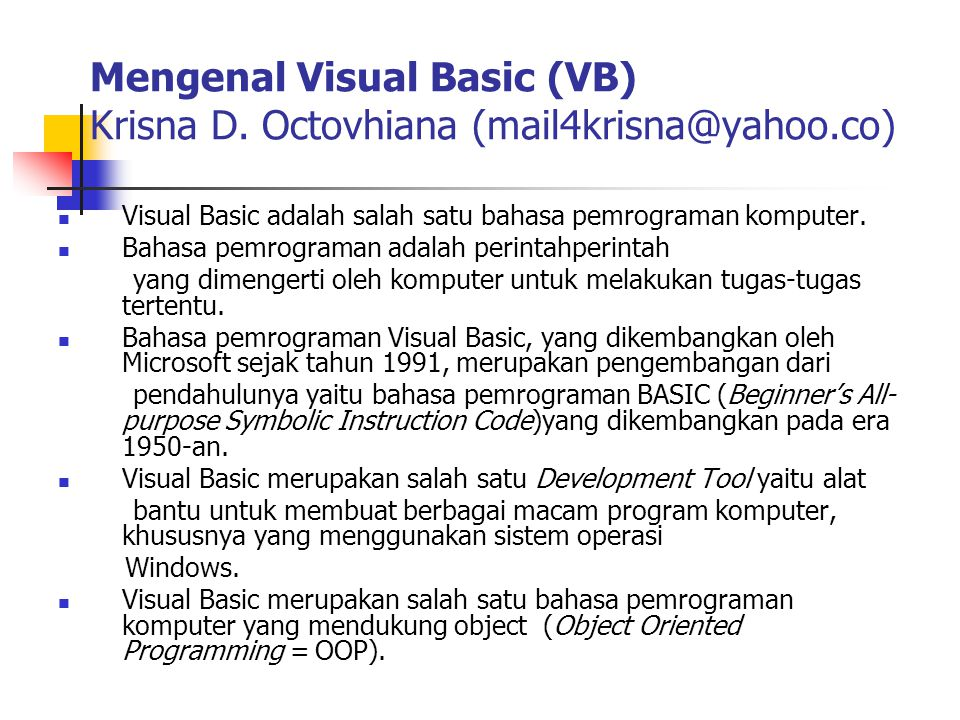 Mengenal Visual Basic (VB) Krisna D. Octovhiana (mail4krisna@yahoo.co)