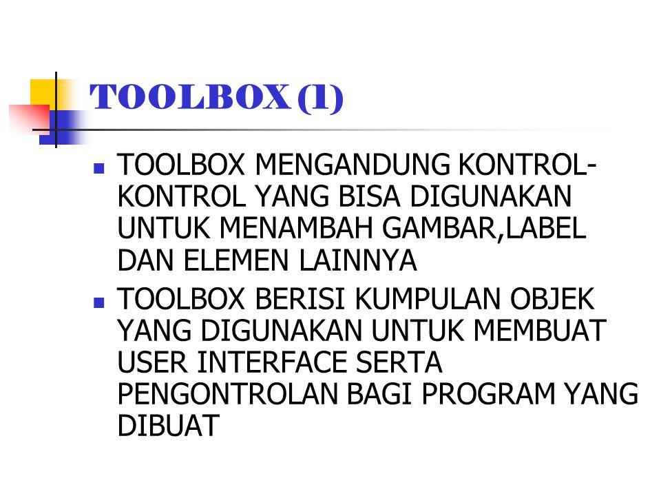 TOOLBOX (1) TOOLBOX MENGANDUNG KONTROL-KONTROL YANG BISA DIGUNAKAN UNTUK MENAMBAH GAMBAR,LABEL DAN ELEMEN LAINNYA.