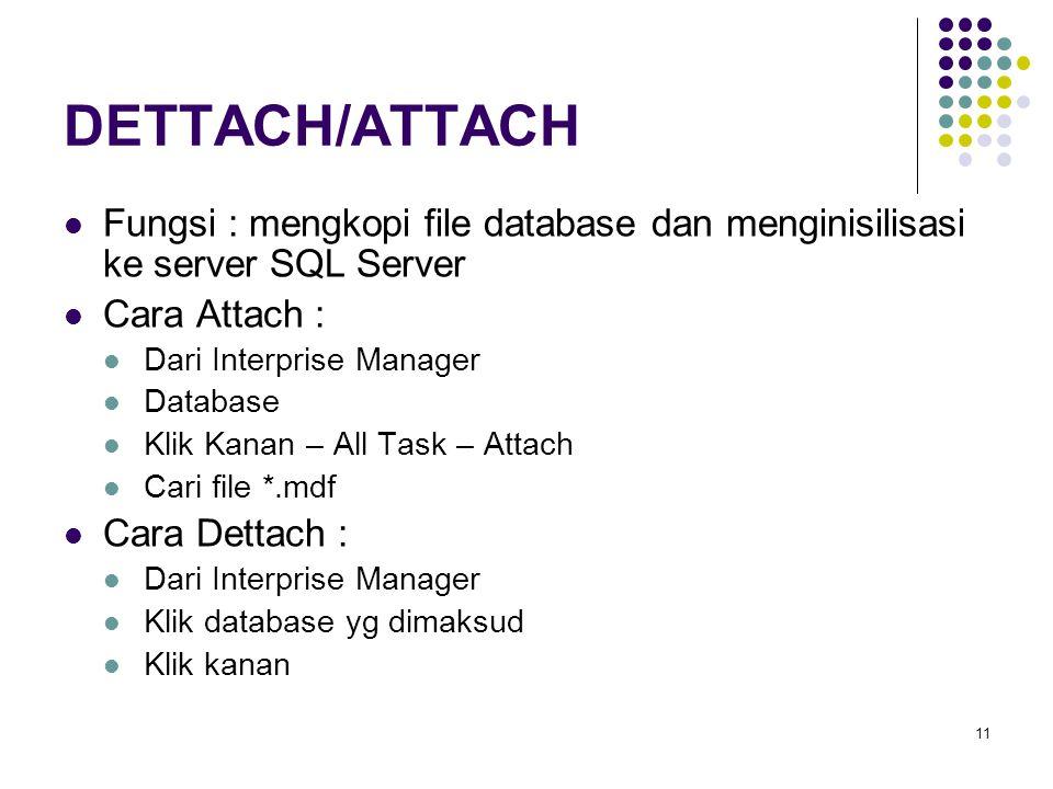 DETTACH/ATTACH Fungsi : mengkopi file database dan menginisilisasi ke server SQL Server. Cara Attach :