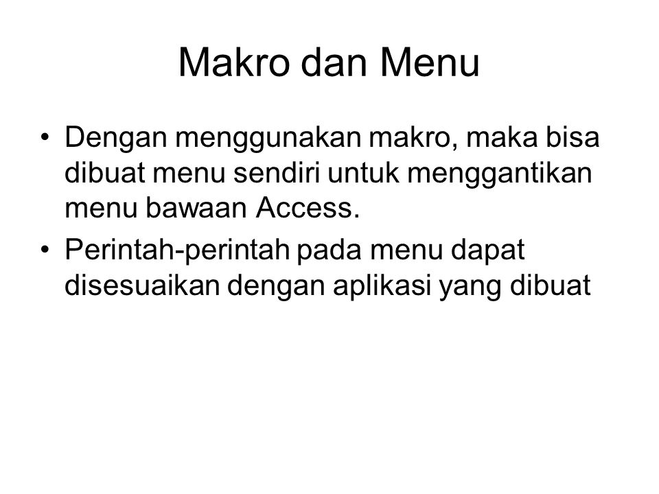 Makro dan Menu Dengan menggunakan makro, maka bisa dibuat menu sendiri untuk menggantikan menu bawaan Access.