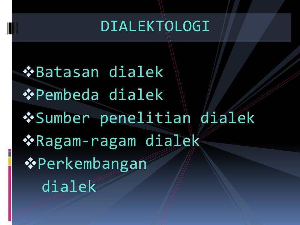 DIALEKTOLOGI Batasan dialek. Pembeda dialek. Sumber penelitian dialek. Ragam-ragam dialek. Perkembangan.