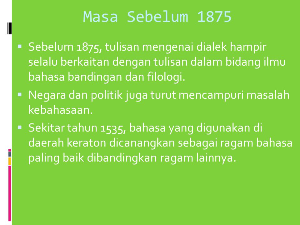 Masa Sebelum 1875 Sebelum 1875, tulisan mengenai dialek hampir selalu berkaitan dengan tulisan dalam bidang ilmu bahasa bandingan dan filologi.
