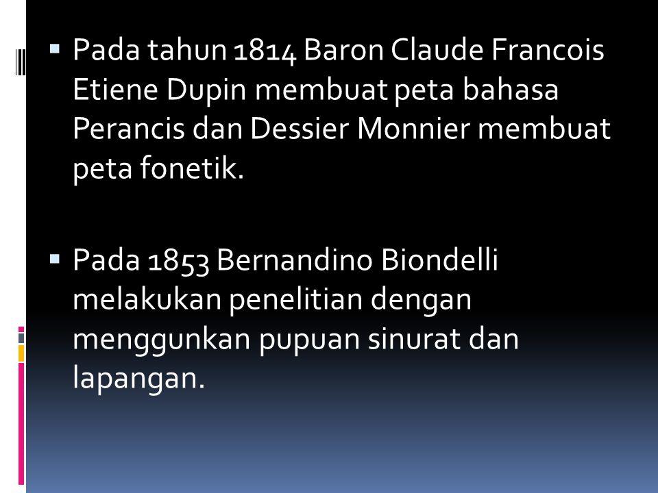 Pada tahun 1814 Baron Claude Francois Etiene Dupin membuat peta bahasa Perancis dan Dessier Monnier membuat peta fonetik.