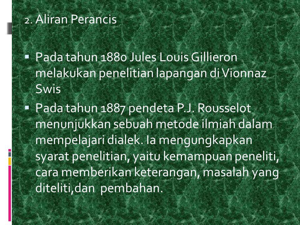 2. Aliran Perancis Pada tahun 1880 Jules Louis Gillieron melakukan penelitian lapangan di Vionnaz Swis.