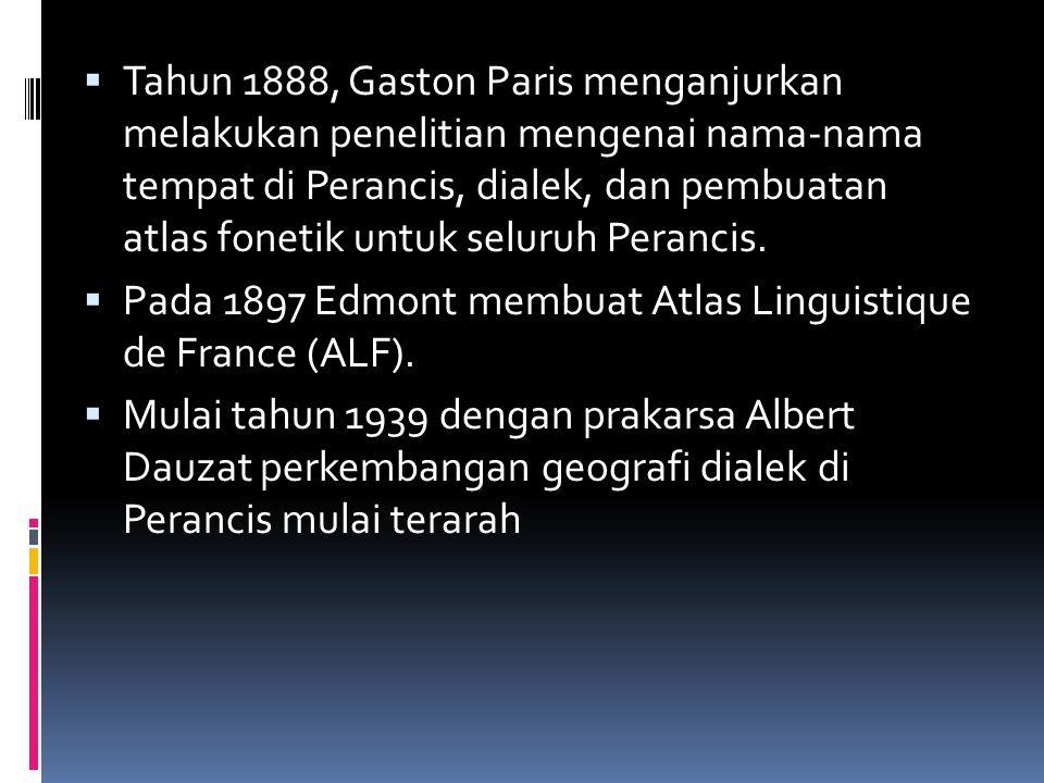 Tahun 1888, Gaston Paris menganjurkan melakukan penelitian mengenai nama-nama tempat di Perancis, dialek, dan pembuatan atlas fonetik untuk seluruh Perancis.